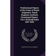 Professional Papers of the Corps of Royal Engineers. Royal Engineer Institute Occasional Papers. Vol.1-30 [And] Index 1837-1892 by Institution Of Royal Engineers