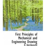 First Principles of Mechanical and Engineering Drawing by H Holt-Butterfill
