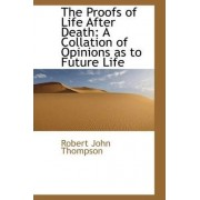 The Proofs of Life After Death by Robert John Thompson