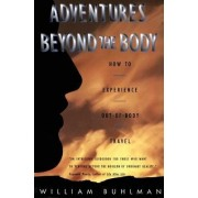 Adventures Beyond the Body by William L. Buhlman