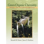Green Organic Chemistry by Kenneth M. Doxsee