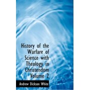 History of the Warfare of Science with Theology in Christendom Volume 2 by Andrew Dickson White