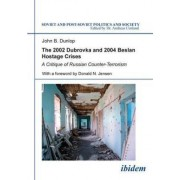 2002 Dubrovka and 2004 Beslan Hostage Crises - A Critique of Russian Counter-Terrorism by John B. Dunlop
