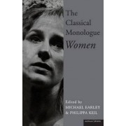 The Classical Monologue- Women by Michael Earley