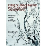 Chinese Brushwork in Calligraphy and Painting by Kwo Da-Wei