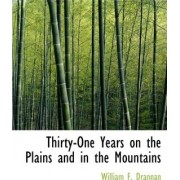 Thirty-One Years on the Plains and in the Mountains by William F Drannan