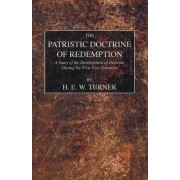 The Patristic Doctrine of Redemption by H E W Turner