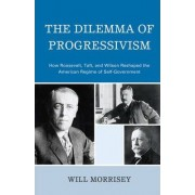 The Dilemma of Progressivism by Will Morrisey