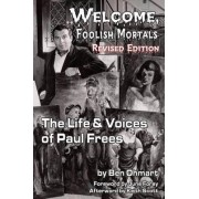 Welcome, Foolish Mortals the Life and Voices of Paul Frees (Revised Edition) by Ben Ohmart