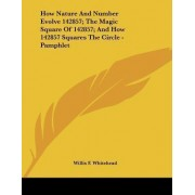 How Nature and Number Evolve 142857; The Magic Square of 142857; And How 142857 Squares the Circle - Pamphlet by Willis F Whitehead