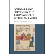 Scholars and Sultans in the Early Modern Ottoman Empire by Abdurrahman Atcil