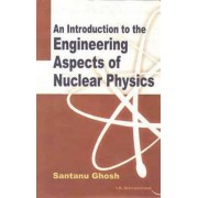 An Introduction to Engineering Aspects of Nuclear Physics by Santanu Ghosh