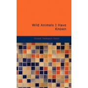 Wild Animals I Have Known by Ernest Thompson Seton