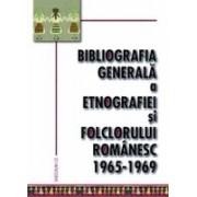 Bibliografia generala a etnografiei si folclorului romanesc. 1965-1969.