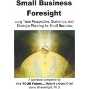 Small Business Foresight by Verne Wheelwright Phd