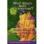 Who Killed Albus Dumbledore? by John Granger