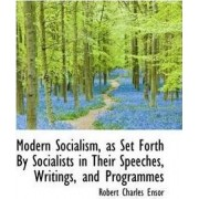 Modern Socialism, as Set Forth by Socialists in Their Speeches, Writings, and Programmes by Robert Charles Ensor