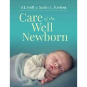 Care Of The Well Newborn by B. J. Snell