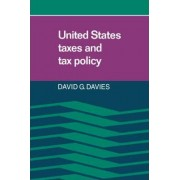 United States Taxes and Tax Policy by David G. Davies