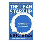 The Lean Startup : How Constant Innovation Creates Radically Successful Businesses