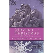 Advent and Christmas Wisdom from St. Francis of Assisi by John V. Kruse