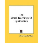 The Moral Teachings of Spiritualism by Alfred Russell Wallace