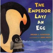 The Emperor Lays an Egg by Brenda Z Guiberson