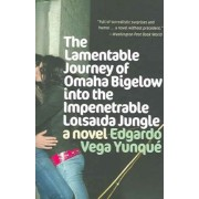 The Lamentable Journey of Omaha Bigelow Into the Impenetrable Loisaida Jungle by Edgardo Vega Yunque