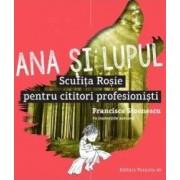 Ana si lupul. Scufita Rosie pentru cititori profesionisti - Francisca Stoenescu