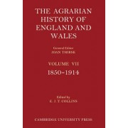 The Agrarian History of England and Wales 3 Part Set: Volume 7, 1850-1914: Vol. 7 by E. J. T. Collins