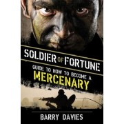 Soldier of Fortune Guide to How to Become a Mercenary by Barry Davies