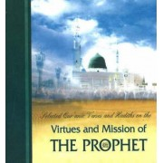 Selected Qur'anic Verses and Hadiths on the Virtues and Mission of the Prophet by Ali Unal