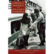 Conflict, Violence, and Displacement in Indonesia by Eva-Lotta E. Hedman