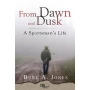 From Dawn Until Dusk by Burl A Jones