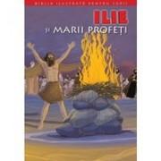 BIBLIA ILUSTRATA PENTRU COPII. ILIE SI MARII PROFETI. Vol. 7