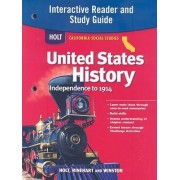Holt California Social Studies United States History: Independence to 1914 Interactive Reader and Study Guide by Holt Rinehart & Winston