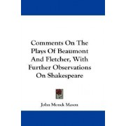 Comments on the Plays of Beaumont and Fletcher, with Further Observations on Shakespeare by John Monck Mason