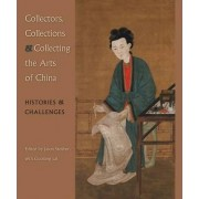 Collectors, Collections, and Collecting the Arts of China by Jason Steuber