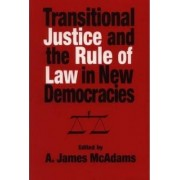 Transitional Justice and the Rules of Law in New Democracies by A. James McAdams
