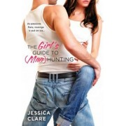 The Girl's Guide to (Man) Hunting by Jessica Clare
