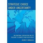 Strategic Choice Under Uncertainty by Mzamo P. Mangaliso
