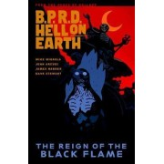 B.P.R.D. Hell on Earth Volume 9: The Reign of the Black Flame by Mike Mignola