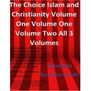 The Choice Islam and Christianity Volume One Volume One Volume Two All 3 Volumes by Ahmed Deedat