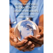 The International Migration of Health Workers by Rebecca Shah