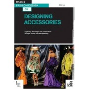 Basics Fashion Design 09: Designing Accessories by John Lau
