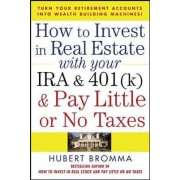 How to Invest in Real Estate With Your IRA and 401K and Pay Little or No Taxes by Hubert Bromma