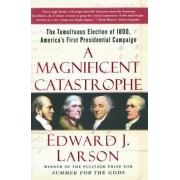 A Magnificent Catastrophe by Richard B Russell Professor of History and Talmadge Professor of Law Edward J Larson