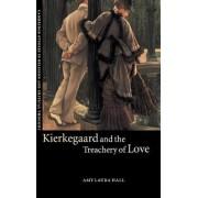 Kierkegaard and the Treachery of Love by Amy Laura Hall