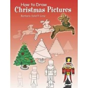 How to Draw Christmas Pictures by Barbara Soloff-Levy