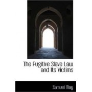 The Fugitive Slave Law and Its Victims by Samuel Joseph May